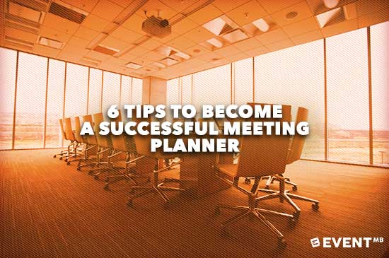 6 Tips to Become A Successful Meeting Planner